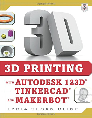 3D Printing with Autodesk 123D; Tinkercad; and MakerBot