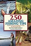 250 Amazing Fishing Tips: The Best Ta...