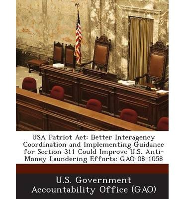 Download USA Patriot ACT: Better Interagency Coordination and Implementing Guidance for Section 311 Could Improve U.S. Anti-Money Laundering Eff (Paperback) - Common pdf epub