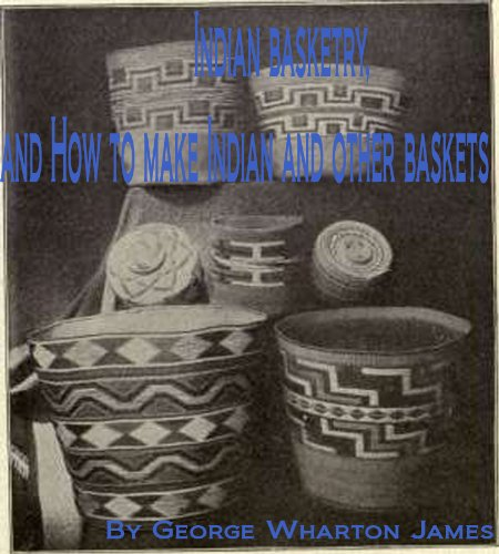Indian Basketry And How To Make Indian And Other Baskets With Nearly 600 Illustrations