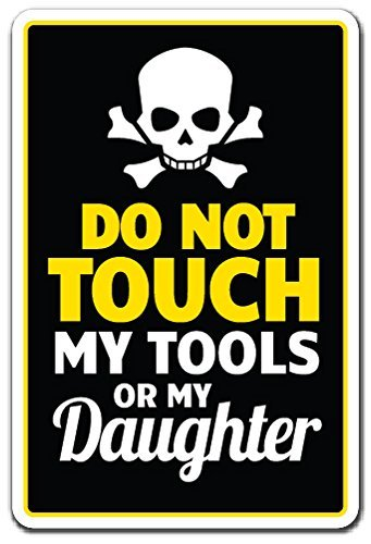 Don't Touch Tools Or Daughter Parent Dad Warning