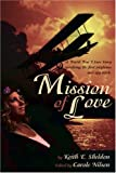 Mission of Love, Keith E. Sheldon, 0595228615