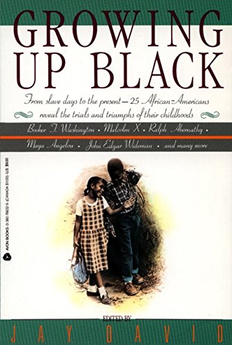 Growing Up Black: From Slave Days to the Present-25 African-Americans Reveal the Trials and Triumphs of Their Childhoods