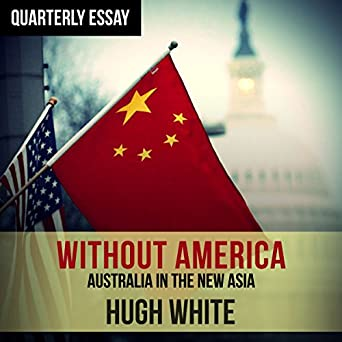 Amazoncom Quarterly Essay  Hugh White On Fading America And  Quarterly Essay  Hugh White On Fading America And Rising China What Is Thesis In Essay also English Essay  What Is An Essay Thesis