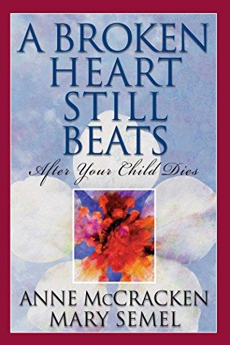 A Broken Heart Still Beats: After Your Child Dies [Anne McCracken - Mary Semel] (Tapa Blanda)