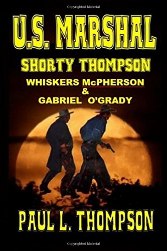 U.S. Marshal Shorty Thompson - Whiskers McPherson & Gabriel O?Grady: Tales of the Old West Book 22 PDF