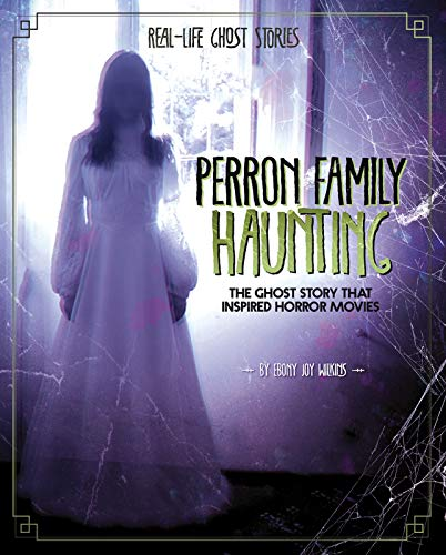 Perron Family Haunting: The Ghost Story that Inspired Horror Movies (Real-Life Ghost Stories) -