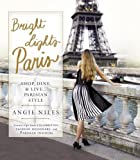 Bright Lights Paris: Shop, Dine & Live...Parisian Style