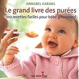 Le grand livre des purées : 100 recettes faciles pour bébé..
