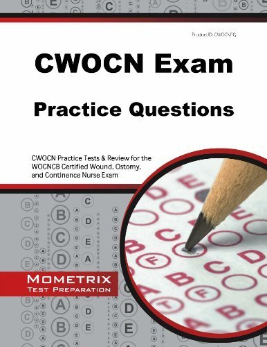 CWOCN Exam Practice Questions: CWOCN Practice Tests & Review for the WOCNCB Certified Wound, Ostomy, and Continence Nurse Exam (Mometrix Test Preparation) by CWOCN Exam Secrets Test Prep Team (2013) Paperback