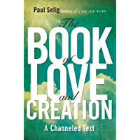 The Book of Love and Creation: A Channeled Text (Mastery Trilogy/Paul Selig Series) (English Edition)