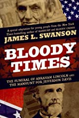 Bloody Times: The Funeral of Abraham Lincoln and the Manhunt for Jefferson Davis Kindle Edition