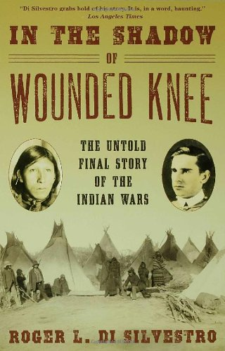 In The Shadow of Wounded Knee: The Untold Final Story of the Indian Wars