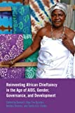 Reinventing African Chieftaincy in the Age of AIDS, Gender, Governance, and Development, , 1552384985