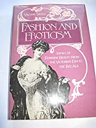 Fashion and Eroticism: Ideals of Feminine Beauty from the Victorian Era Through the Jazz Age