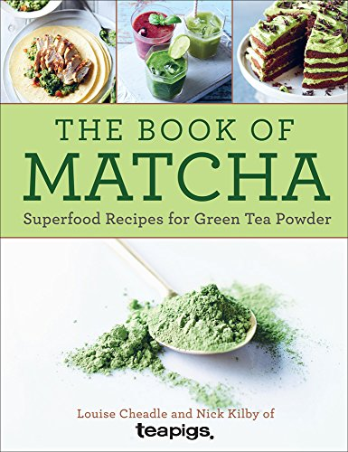 The Book of Matcha: Superfood Recipes for Green Tea Powder (Recipes Spice Tea)