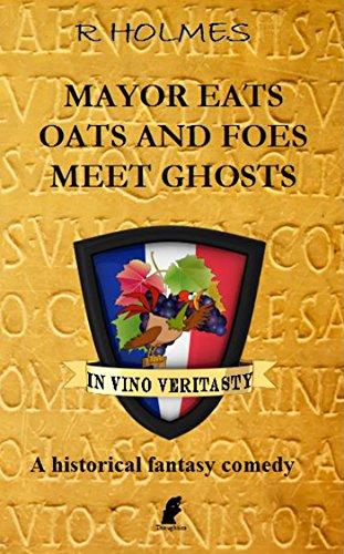 Mayor Eats Oats And Foes Meet Ghosts: A historical fantasy comedy by [Holmes,