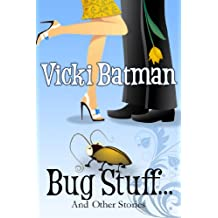 Bug Stuff...and Other Stories - romantic comedy short fiction: Need a quick read? Try these three hilarious stories (...Other Stories Book 3)