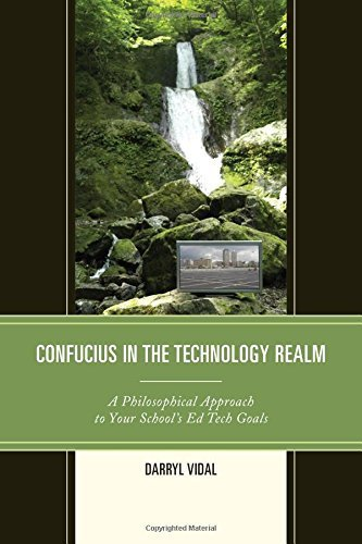 Confucius in the Technology Realm: A Philosophical Approach to your School's Ed Tech Goals by Darryl Vidal (2015-10-02)