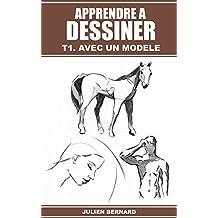 Apprendre à dessiner T1. Avec un modèle (French Edition)
