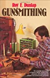 Gunsmithing: The complete sourcebook of firearms design, construction, alteration, and restoration for amateur and professional gunsmiths