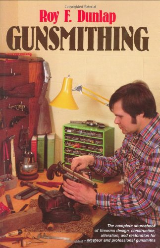 Gunsmithing: The complete sourcebook of firearms design, construction, alteration, and restoration for amateur and professional gunsmiths by Stackpole Books