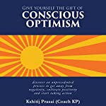 Give Yourself the Gift of Conscious Optimism | Kshitij Prasai (Coach KP)