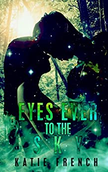 Eyes Ever to the Sky: (A Young Adult Paranormal Romance) (The Sky Trilogy Book 1) by [French, Katie]