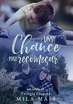Uma chance para recomeçar: Um conto da Trilogia Chances por [Maia, Mila]