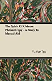 The Spirit of Chinese Philanthropy - a Study in Mutual Aid, Yu Yue Tsu, 1446092240