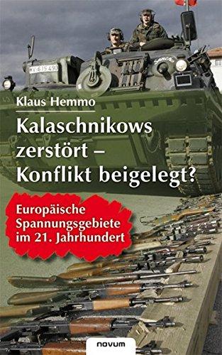 Kalaschnikows zerstört - Konflikt beigelegt? - Europäische Spannungsgebiete im 21. Jahrhundert