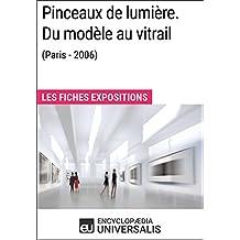 Pinceaux de lumière. Du modèle au vitrail (Paris - 2006): Les Fiches Exposition d'Universalis (French Edition)