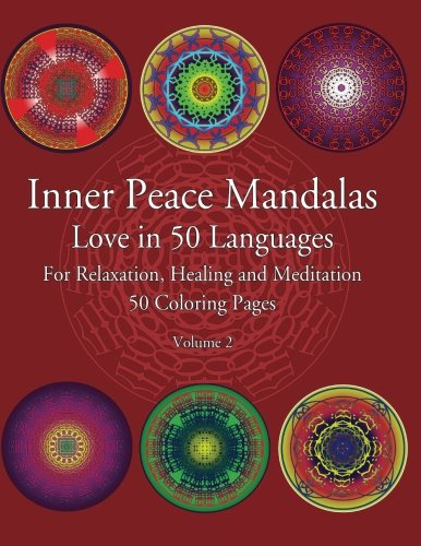 Inner Peace Mandalas Love in 50 Languages For Reflection, Healing and Meditation 50 Coloring Pages: Mandalas Coloring Book helps reduce stress and ... Healing and Meditation) (Volume 2) by CreateSpace Independent Publishing Platform
