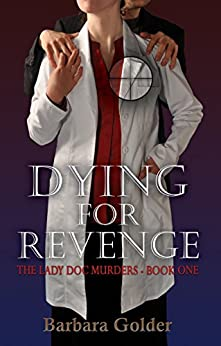 Dying For Revenge (The Lady Doc Murders Book 1) by [Barbara Golder]