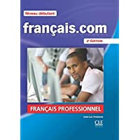 Français.com: niveau débutant: méthode de français professionnel et des affaires