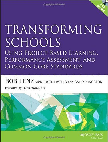 Transforming Schools Using Project-Based Learning, Performance Assessment, and Common Core Standards by Bob Lenz - Kingston Mall Stores