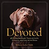 img - for Devoted: 38 Extraordinary Tales of Love, Loyalty, and Life With Dogs book / textbook / text book