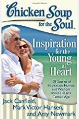 Chicken Soup for the Soul: Inspiration for the Young at Heart: 101 Stories of Inspiration, Humor, and Wisdom about Life at a Certain Age Paperback