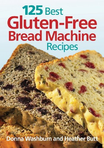 125 Best Gluten-Free Bread Machine Recipes By: Washburn ...