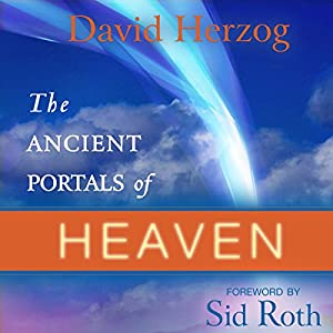 The Ancient Portals of Heaven: Glory, Favor, and Blessing Audiobook