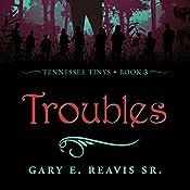 Troubles: Tennessee Tinys, Book 3 | Gary E. Reavis Sr