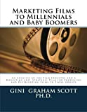 Marketing Films to Millennials and Baby Boomers: An Analysis of the Film Industry, Marketing, and Strategic Plan for Producing and Distributing Films to These Groups