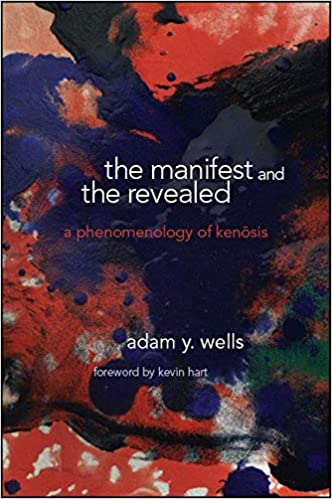 The Manifest and the Revealed: A Phenomenology of Kenosis SUNY ...
