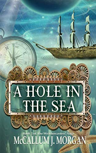 A Hole in the Sea: A Nautical Fantasy (The Weather Casters Saga)