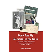 Don't Toss My Memories in the Trash, Second Edition: A Step-by-Step Guide to Helping Seniors Downsize, Organize, and Move