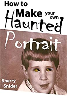 How To Make Your Own Haunted Portrait by [Snider, Sherry]