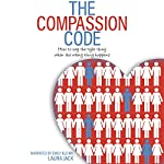 The Compassion Code: How to Say the Right Thing When the Wrong Thing Happens | Laura Jack