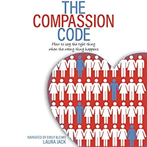 The Compassion Code: How to Say the Right Thing When the Wrong Thing Happens Audiobook