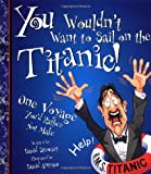 Front cover for the book You Wouldn't Want to Sail on the Titanic!: One Voyage You'd Rather Not Make by David Stewart