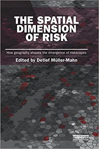 The Spatial Dimension of Risk: How Geography Shapes the Emergence of Riskscapes (Earthscan Risk in Society)